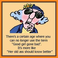 "There's a certain age where you can no longer use the term ""Good girl gone bad.""  It's more like ""Her old ass should know better."""