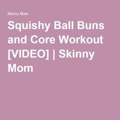 Squishy Ball Buns and Core Workout [VIDEO]   Skinny Mom