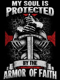 My soul is protected by the Armor of Faith