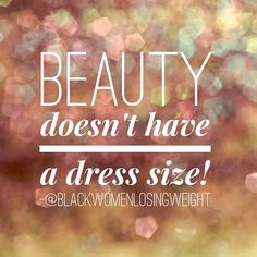 Beauty doesn't have a dress size! True Beauty can't be defined that simply. Celebrate your unique loveliness.