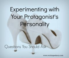 Experimenting with Your Protagonist's Personality - on @Writingeekery