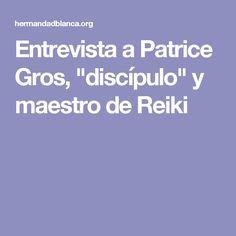 """Entrevista a Patrice Gros, """"discípulo"""" y maestro de Reiki"""