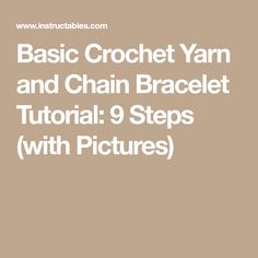 Basic Crochet Yarn and Chain Bracelet Tutorial: 9 Steps (with Pictures)