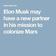 Elon Musk may have a new partner in his mission to colonize Mars