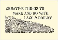 Creative things to make and do with old lace and doilies