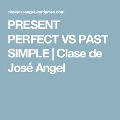 PRESENT PERFECT VS PAST SIMPLE | Clase de José Angel