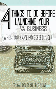 4 things to do before launching your virtual assisting business (when you think you have no experience)