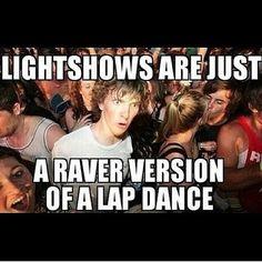 Face melt woodie!! #plur #edm #bayarea #housemusic #progressive #deephouse #techhouse #rave #ravers #westcoastragers #ravegirls #edmgirls #party #edmsf #edmraves #dubstep #trap #rage #instagood #instamusic #instafit #iheartedm #edmlifestyle #ravenation #edmhumor #edc #ultra #umf #kandi #dj #Padgram light shows are just a ravers version of a lap dance