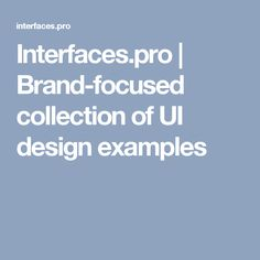 Interfaces.pro | Brand-focused collection of UI design examples