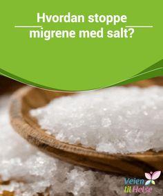 Hvordan stoppe migrene med salt?  Migrene er en type #hodepine som ofte er #ledsaget av andre #symptomer som kvalme, #oppkast, lysskyhet og lydfølsomhet.