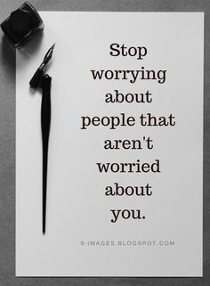 Quotes Stop worrying about people that aren't worried about you. Quotable Quotes, True Quotes, Great Quotes, Quotes To Live By, Motivational Quotes, Inspirational Quotes, Qoutes, Worry About Yourself Quotes, Be Yourself Quotes