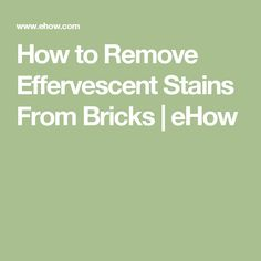 How to Remove Effervescent Stains From Bricks | eHow