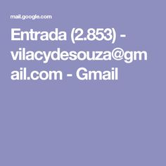 Entrada (2.853) - vilacydesouza@gmail.com - Gmail