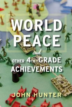 World Peace and Other 4th-Grade Achievements/John Hunter
