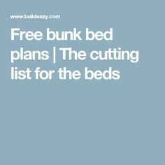 Free bunk bed plans | The cutting list for the beds