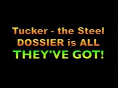 Tucker - The Steel Dossier is All They've Got, 2043