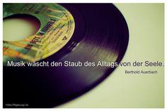 Mein Papa sagt...   Musik wäscht den Staub des Alltags von der Seele.  Berthold Auerbach   Weisheiten und Zitate TÄGLICH NEU auf www.MeinPapasagt.de