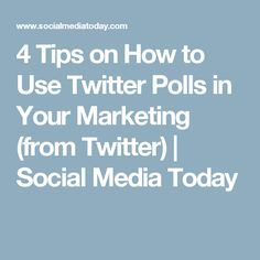 4 Tips on How to Use Twitter Polls in Your Marketing (from Twitter) | Social Media Today