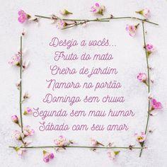 Mensagens confortantes - Desejo a vocês...  Fruto do mato Cheiro de jardim Namoro no portão Domingo sem chuva Segunda sem mau humor Sábado com seu amor