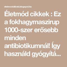 Életmód cikkek : Ez a fokhagymaszirup 1000-szer erősebb minden antibiotikumnál! Így használd gyógyításra!