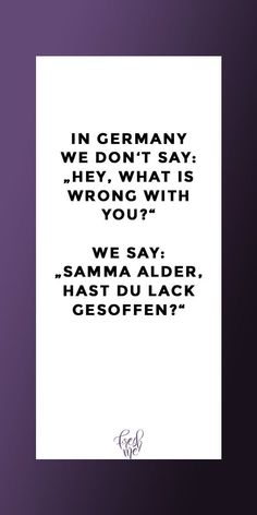 """Lustige Sprüche In Germany we don't say: """"Hey, what's wrong with you?"""" We say: """"Samma Alder, hast du Lack gesoffen? Cute Text, Tattoos Gone Wrong, Funny Jokes, Funny Laugh, Funny Sayings, Plastic Surgery Gone Wrong, One Word Tattoos, Dog Quotes, Funny Pins"""