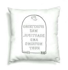 Everything Was Beautiful and Nothing Hurt - Kurt Vonnegut Illustration Cushion - Best Pillow deas Everything, Slaughterhouse Five, Pillow Drawing, Kurt Vonnegut, Best Pillow, Book Illustration, It Hurts, Cushions, Throw Pillows
