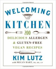 Welcoming Kitchen: 200 Delicious Allergen and Gluten-free Vegan Recipes