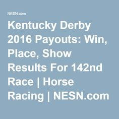 Kentucky Derby 2016 Payouts: Win, Place, Show Results For 142nd Race | Horse Racing | NESN.com