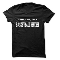 Trust Me I Am Basketball referee ... 999 Cool Job Shirt ! T-Shirts, Hoodies (22.25$ ==► Shopping Now to order this Shirt!)