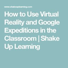 How to Use Virtual Reality and Google Expeditions in the Classroom   Shake Up Learning