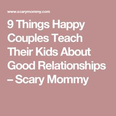 9 Things Happy Couples Teach Their Kids About Good Relationships – Scary Mommy