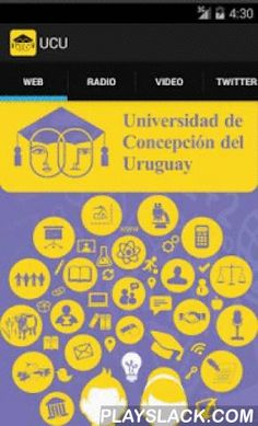 UCU  Android App - playslack.com , Official application of the University of Concepcion del Uruguay for mobile devices.The application provides access to relevant information about the University of Concepción del Uruguay and includes the following services:-Access to basic information and location of the University of Concepción del Uruguay.-Access to the radio online (UCU.radio) and programming.-Access to the Youtube channel (UCU.tv).-Access to corporate Twitter channel.-Access to the news…