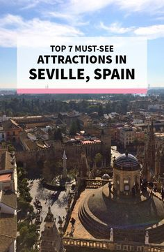 Seville, Spain Travel Guide - Top Attractions to See
