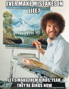 Ever make mistakes in life? Let's make them birds. Yeah, they're birds now | SAD BOB ROSS