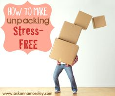 How to Make Unpacking Stress-free {packing and moving tips}
