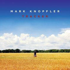Mark Knopfler – Tracker (Universal, 2015) ~ Blogfoolk