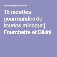 15 recettes gourmandes de tourtes minceur | Fourchette et Bikini