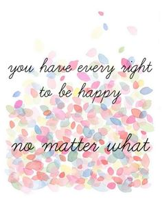 You have the right to be happy, no matter what! #theberry #quotes #quoteoftheday