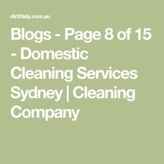 Blogs - Page 8 of 15 - Domestic Cleaning Services Sydney   Cleaning Company