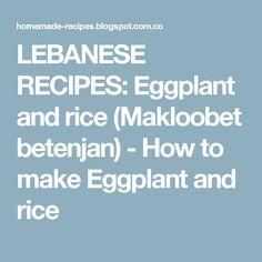 LEBANESE RECIPES: Eggplant and rice (Makloobet betenjan) - How to make Eggplant and rice