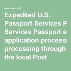 Expedited U.S. Passport Services Passport application processing through the local Post Office may take up to six months. VisaHQ.com passport experts submit passport applications directly to the U.S. Passport Agency and can process a new passport, replace lost passport or renew old passport in as little as 48 hours. US passport processing options9-11 BUSINESS DAYS$109 5-7 BUSINESS DAYS$179
