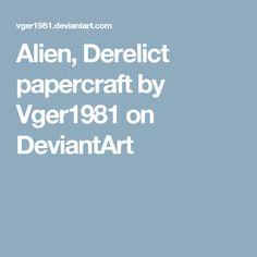 Alien, Derelict papercraft by Vger1981 on DeviantArt