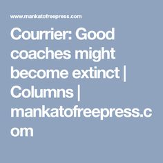 Courrier: Good coaches might become extinct | Columns | mankatofreepress.com