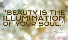 Beauty is the illumination of your soul | #BeautyQuote John O'Donohue