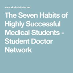 The Seven Habits of Highly Successful Medical Students - Student Doctor Network