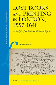 Lost books and printing in London, 1557-1640 : an analysis of the Stationers' Company Register / by Alexandra Hill