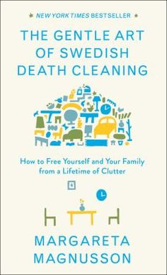 """In Sweden there is a kind of decluttering called döstädning, dö meaning """"death"""" and städning meaning """"cleaning."""" Margareta instructs readers to embrace minimalism, and suggests which possessions you can easily get rid of (unworn clothes, unwanted presents, more plates than you'd ever use) and which you might want to keep (photographs, love letters, a few of your children's art projects). Margareta introduces an element of fun to a potentially daunting task."""