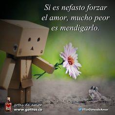 Si ya es nefasto forzar el amor, mucho peor es mendigarlo | Gotitas.co