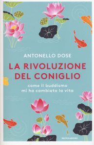 Antonello Dose, La rivoluzione del coniglio. Come il buddismo mi ha cambiato la vita, Mondadori 2017, pp. 234, ISBN: 9788804660118