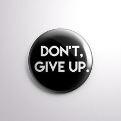 """Don't, Give Up. - 1"""" Pinback Button - Perfect slogan for you favorite pessimist/nihilist from Exhumed Visions."""